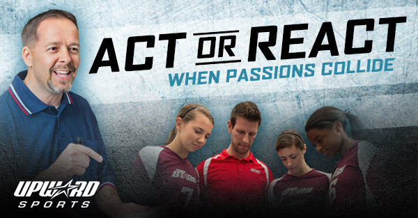 Act or React: When Passions Collide